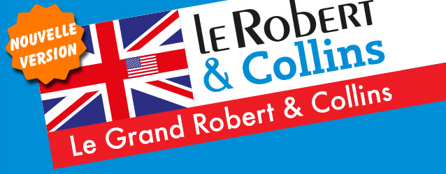 le grand robert  u0026 collins   la r u00e9f u00e9rence des dictionnaires
